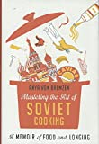 Mastering the Art of Soviet Cooking%3A A