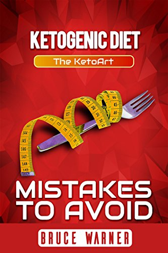 Ketogenic Diet: Mistakes to Avoid: The KetoArt: Lose Your Weight Rapidly by Avoiding Top Mistakes by Bruce Warner