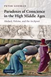 Paradoxes of Conscience in the High Middle Ages : Abelard, Heloise and the Archpoet, Godman, Peter, 1107412617