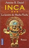 Inca, tome 3 : La Lumière du Machu Picchu par Daniel