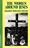 The Women Around Jesus, Elisabeth Moltmann-Wendel, 0824505352
