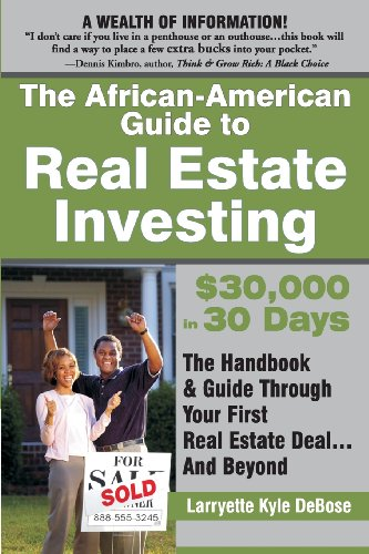 Search : The African-American Guide to Real Estate Investing: $30,000 In 30 Days: The Handbook & Guide Through Your First Real Estate Deal...and Beyond