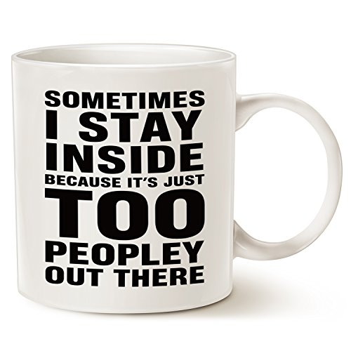 Funny Saying Coffee Mug Christmas Gifts - Sometimes I Stay Inside Because It's Just Too Peopley Out There - Unique Christmas or Birthday Gifts Porcelain Cup White, 14 Oz by LaTazas