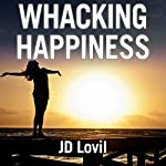 Whacking Happiness: A How-To Guide | JD Lovil