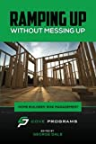 img - for Ramping Up Without Messing Up: Home Builders' Risk ManagementM book / textbook / text book