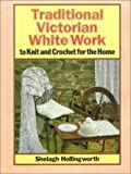 img - for Traditional Victorian White Work: To Knit and Crochet for the Home by Shelagh Hollingworth (1988-01-01) book / textbook / text book