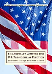 She Actually Won the 2016 Presidential Election and Other Things You Didn't Know