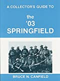 A Collector's Guide to the '03 Springfield, Bruce N. Canfield, 091721840X