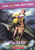 Play Dead (Turtleback School & Library Binding Edition) (Dog and His Girl Mysteries)