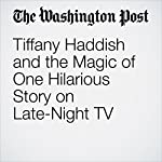Tiffany Haddish and the Magic of One Hilarious Story on Late-Night TV | Emily Yahr