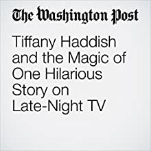 Tiffany Haddish and the Magic of One Hilarious Story on Late-Night TV Other by Emily Yahr Narrated by Mia Gaskin