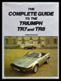 The Complete Guide to Triumph TR7 and TR8, William Kimberly, 0901564532