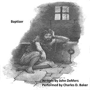 Baptizer: A Dramatic Monologue of John in Prison Audiobook
