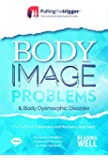 Body Image Problems: The Definitive Treatment and Recovery Approach (Pulling the Trigger)