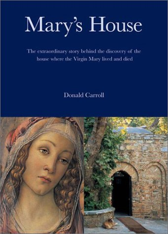 Mary's House: The Extraordinary Story Behind the Discovery of the House Where the Virgin Mary Lived and Died