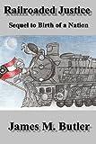 Railroaded Justice, James Butler, 1493533541
