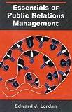 Essentials of Public Relations Management, Edward J. Lordan, 0830415947