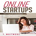 Online Startups: How to Start a Business and Make Money as an Online Coach Audiobook by T. Whitmore Narrated by Terrence Wood
