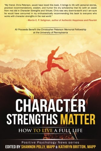 Character Strengths Matter: How to Live a Full Life (Positive Psychology News) [Shannon Polly - Kathryn H. Britton] (Tapa Blanda)