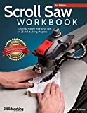 Scroll Saw Workbook, 3rd Edition: Learn to Master Your Scroll Saw in 25 Skill-Building Chapters