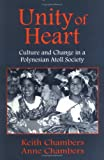 Unity of Heart : Culture and Change in a Polynesian Atoll Society, Chambers, Keith and Chambers, Anne, 1577661664