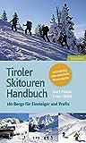 Tiroler Skitouren Handbuch: Über 160 Berge für Einsteiger und Profis