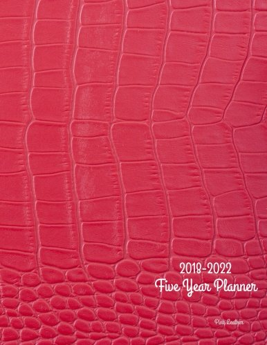 2018 - 2022 Pink Leather Five Year Planner: 2018-2022 Monthly Schedule Organizer – Agenda Planner for the Next Five Years/60 months calendar – 8.5 x ... (5 year Diary/5 year Calendar/Logbook)