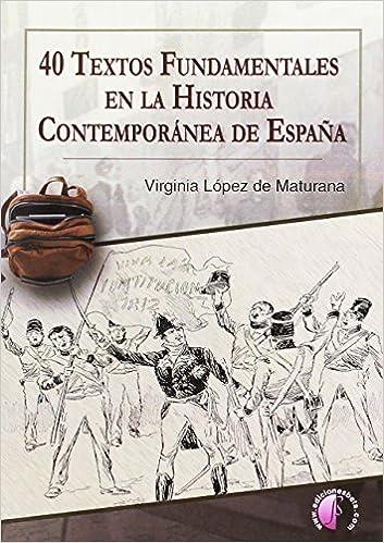 40 textos fundamentales en la Historia Contemporánea de España: Amazon.es: López de Maturana Diéguez, Virginia: Libros