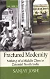 img - for Fractured Modernity: Making of a Middle Class in Colonial North India (Monumental Legacy Series) book / textbook / text book