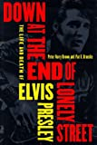 img - for Down at the End of Lonely Street: The Life and Death of Elvis Presley book / textbook / text book