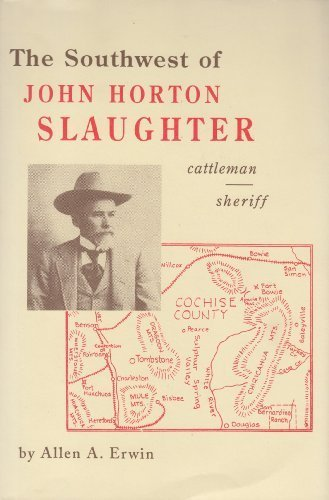 The Southwest of John H. Slaughter, 1841-1922: Pioneer Cattleman and Trail-Driver of Texas, the Pecos, and Arizona and Sheriff of Tombstone (Drivers Pioneer)