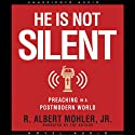 He is Not Silent: Preaching in a Postmodern World Audiobook by Albert Mohler Narrated by Raymond Todd