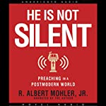 He is Not Silent: Preaching in a Postmodern World | Albert Mohler