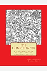 It's Complicated: A Challenging Coloring Book for the Daring Coloring Artist Paperback