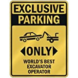 """EXCLUSIVE PARKING """" ONLY WORLD'S BEST EXCAVATOR OPERATOR """" PARKING SIGN OCCUPATIONS"""