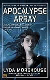 Apocalypse Array, Lyda Morehouse, 0451459814