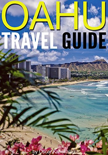 Oahu Travel Guide: Experience Only the Best Places to Stay, Eat, Drink, Hike, Bike, Beach, Surf, Snorkel, and Discover in Oahu Hawaii (Things to Do in Oahu) (Best Surf Trip Destinations)