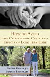 img - for How to Avoid the Catastrophic Costs and Effects of Long Term Care: A California Elder Law Guide book / textbook / text book