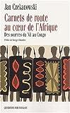 carnets de route au coeur de l afrique