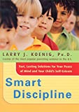 img - for Smart Discipline: Fast, Lasting Solutions for Your Peace of Mind and Your Child's Self-Esteem book / textbook / text book