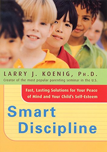 Smart Discipline: Fast, Lasting Solutions for Your Peace of Mind and Your Child's Self-Esteem (Cost Of Raising A Child In Nyc)