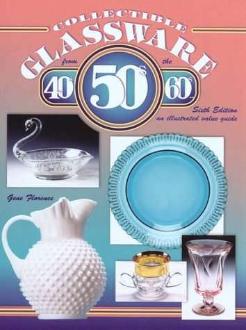 (Collectible Glassware from the 40's, 50's, and 60's: An Illustrated Value Guide)
