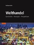 Welthandel : Geschichte, Konzepte, Perspektiven, Hahn, Barbara, 3827419557