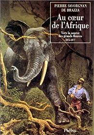 Au coeur de l'Afrique, 1875-1887 par Pierre Savorgnan de Brazza