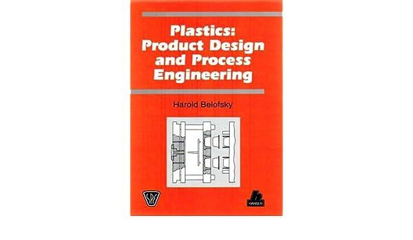 Plastics Product Design And Process Engineering Belofsky Harold 9783446181557 Amazon Com Books