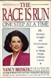 The Race is Run One Step at a Time -- My Personal Struggle --And Everywoman's Guide--To Taking Charge of Breast Cancer