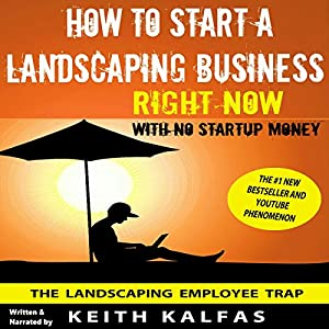 How to Start a Landscaping Business Right Now with No Startup Money Audiobook
