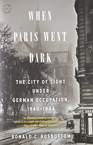 When Paris Went Dark: The City of Light Under German Occupation, 1940-1944 History Eiffel Tower Paris France