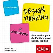 Design Thinking im Unternehmen: Eine Anleitung für die Einführung von Design Thinking Hörbuch von Ingrid Gerstbach Gesprochen von: Susanne Grawe, Moritz Pliquet