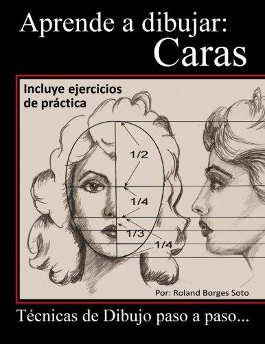 Aprende a Dibujar Caras: Tecnicas del Retrato paso a paso... (Spanish Edition) [Roland Borges Soto] (Tapa Blanda)